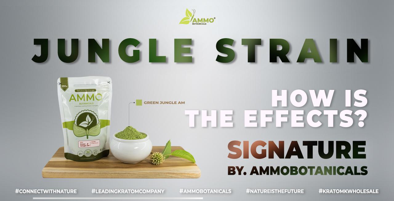 Signature Kratom Jungle Strains Effects from ammobotanicals Best Kratom Company