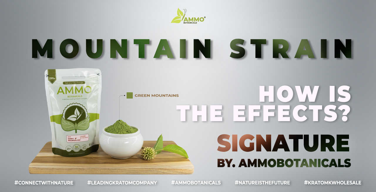 Signature Kratom Mountain Strains Effects from ammobotanicals Best Kratom Company