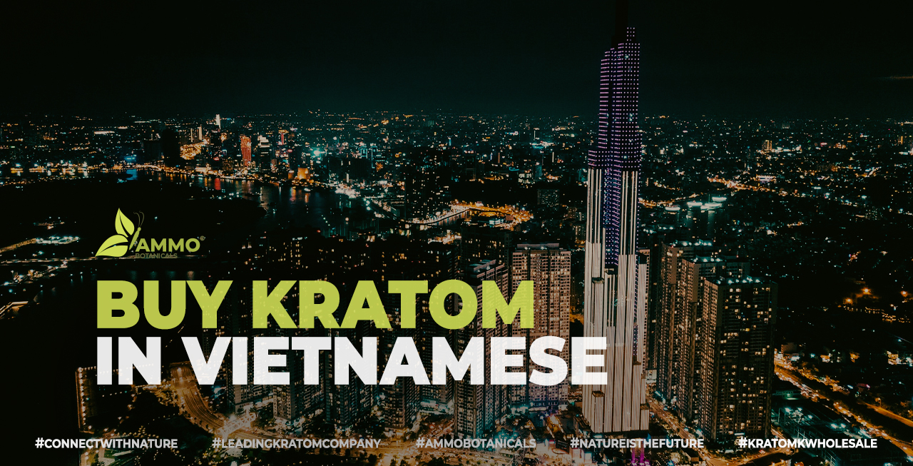 Buy Kratom in Vietnamese (Vietnam) - Cung cấp Kratom tốt nhất tại Việt Nam